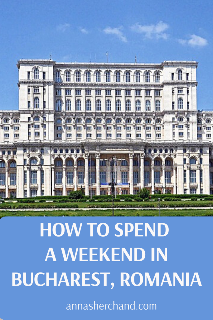 how to spend a weekend in bucharest